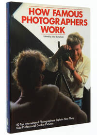 How Famous Photographers Work: Forty Top International Photographers Explain How They Take Professional Caliber Pictures