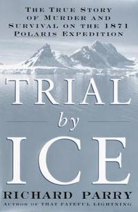 Trial by Ice : The True Story of Murder and Survival on the 1871 Polaris Expedition