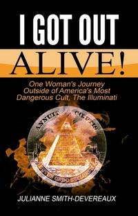 I Got Out Alive! One Woman's Journey Outside of America's Most Dangerous Cult, The Illuminati by Julianne Smith-Devereaux - Paperback - First Edition - 2015 - from Editions Dedicaces and Biblio.com