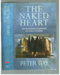 image of The Naked Heart : The Bourgeois Experience : Victoria to Freud Volume IV