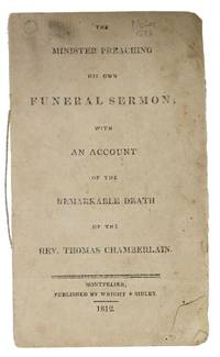 The MINISTER PREACHING His Own FUNERAL SERMON, with an Account of the Remarkable Death of the Rev. Thomas Chamberlain