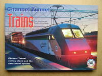 Channel Tunnel Trains: Channel Tunnel Rolling Stock and the Eurotunnel System.