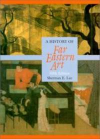 A History of Far Eastern Art (5th Edition) by Sherman E. Lee - Hardcover - 1994-06-03 - from Books Express and Biblio.com
