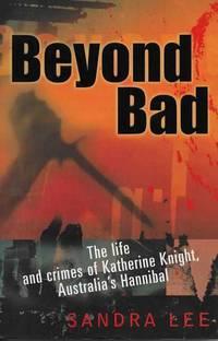 Beyond Bad: The Life and Crimes of Katherine Knight, Australia's Hannibal