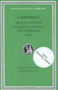 Euripides, Volume IV. Trojan Women. Iphigenia among the Taurians. Ion (Loeb Classical Library No. 10) by Euripides - Hardcover - 1999-01-05 - from Books Express (SKU: 0674995740n)