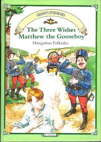 The Three Wishes; Hungarian Folktales