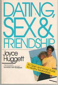 Dating, Sex & Friendship An Open and Honest Guide to Healthy Relationships