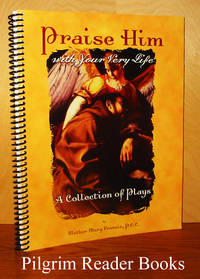 Praise Him with Your Very Life: A Collection of Plays.