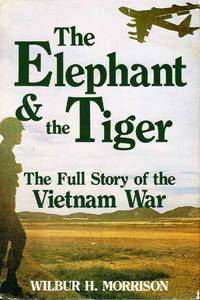 The Elephant & the Tiger the Full Story of the Vietnam War
