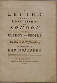 A Letter from the Lord Bishop of London, to the Clergy and People of London and Westminster; on Occasion of the Late Earthquakes.