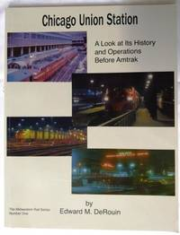 image of Chicago Union Station: A Look at its History and Operations Before Amtrak (THE MIDWESTERN RAIL SERIES, 1) (signed)