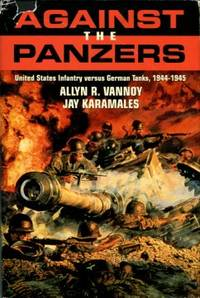 image of Against The Panzers: United States Infantry Versus German Tanks, 1944-1945: A History Of Eight Battles Told Through Diaries, Uni