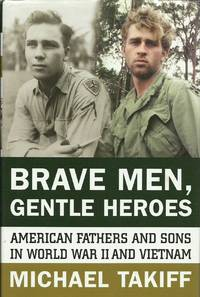 Brave Men, Gentle Heroes : American Fathers and Sons in World War II and Vietnam