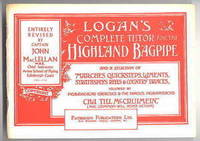 LOGAN'S COMPLETE TUTOR FOR THE HIGHLAND BAGPIPE AND A SELECTION OF MARCHES, QUICKSTEPS, LAMENTS, STRATHSPEYS, REELS & COUNTRY DANCES FOLLOWED BY PIOBAIREACHD EXERCISES & THE FAMOUS PIOBAIREACHD CHA TILL McCRUIMEIN (MAC CRIMMON WILL NEVER RETURN).