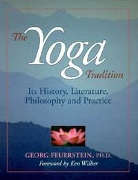 The Yoga Tradition : Its History, Literature, Philosophy and Practice