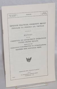 image of Improper practices, commodity import program, U.S. foreign aid, Vietnam. Report of the Committee on Government Operations, United States Senate, made by its Permanent Subcommittee on Investigations, together with individual views