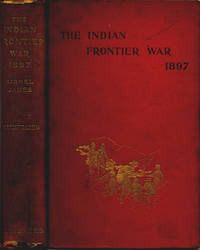 The Indian Frontier War Being an Account of the Mohmund and Tirah Expeditions 1897