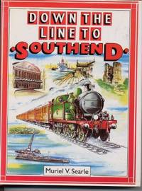 Down the Line to Southend. A pictorial history of London's holiday line.