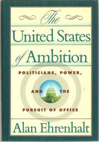 UNITED STATES OF AMBITION Politicians, Power, and the Pursuit of Office
