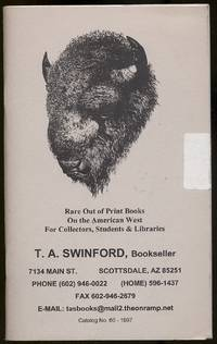 T.A. Swinford, Bookseller: Catalog No. 60-1997: Rare Out of Print Books on the American West for Collectors, Students & Libraries