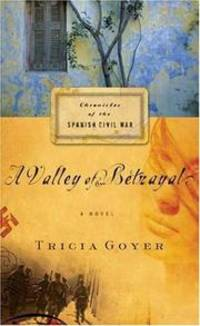 A Valley of Betrayal (Chronicles of the Spanish Civil War, Book 1) by Tricia Goyer