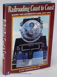 Railroading Coast to Coast: Riding the Locomotive Cabs - Steam, Electric  and Diesel 1923 - 1950