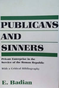 Publicans and Sinners:  Private Enterprise in the Service of the Roman  Republic