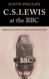 C. S. Lewis at the BBC: Messages of Hope in the Darkness of War