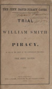 The Jeff Davis Piracy Cases: Full Report of the Trial of William Smith