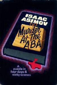 Murder at the ABA: A puzzle in four days and sixty scenes by Isaac Asimov - 1st Edition  - 1976 - from Book Quest and Biblio.com