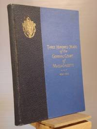 Three Hundred Years of the General Court of Massachusetts, 1630 - 1930: Tercentennary Exercises