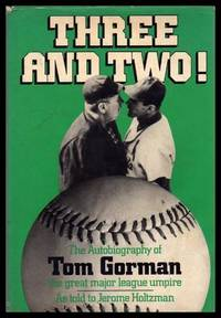 THREE AND TWO - The Autobiography of Tom Gorman - The Great Major League Umpire
