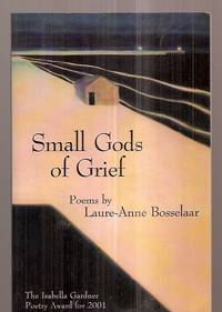 image of SMALL GODS OF GRIEF: POEMS: AMERICAN POETS CONTINUUM SERIES NO. 67