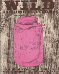image of Wild Fermentation: A Do-It-Yourself Guide to Cultural Manipulation (DIY)