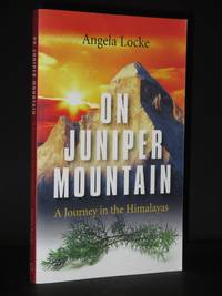 On Juniper Mountain: A Journey in the Himalayas [SIGNED]