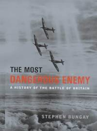 image of The Most Dangerous Enemy: A History of the Battle of Britain