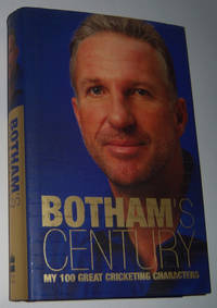 BOTHAM'S CENTURY: My 100 Great Cricketing Characters  (Signed Copy)