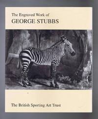 The Engraved Work of George Stubbs 1724-1806. An exhibition curated by The British Sporting Art Trust at Bonhams London, July - Aug. 2005, and at Ferens Art Gallery Kingston-upon-Hull, Sept. - Nov. 2005