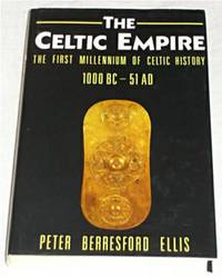 The Celtic Empire - The First Millennium of Celtic History 1000bc - AD51