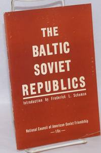 image of The Baltic Soviet Republics. Based on The Baltic Riddle by Gregory Meiksins. Introduction by Frederick L. Schuman