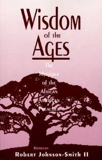 Wisdom of the Ages : The Mystique of the African American Preacher