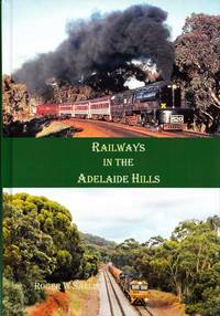 Railways in the Adelaide Hills [Signed] by  Roger Sallis - Hardcover - Revised Edition - 2019 - from Adelaide Booksellers (SKU: BIB307623)