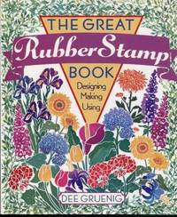 The Great Rubber Stamp Book: Designing Making Using
