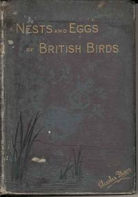 Nests and Eggs of British Birds.  When and where to find them.  A handbook to the Oology of the British Islands