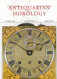 Antiquarian Horology and the Proceedings of the Antiquarian Horological Society. Volume 30. No 1. March 2007