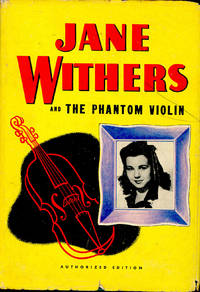 Jane Withers and the Phantom Violin : an Original Story Featuring Jane Withers Famous Motion Picture Star as the Heroine.