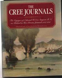 THE CREE JOURNALS The Voyages of Dr. Edward H. Cree, Royal Navy, As  Related in His Private...
