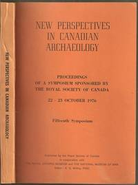 New Perspectives in Canadian Archaeology: Proceedings of a Symposium Sponsored by the Royal Society of Canada 22-23 Octaover 1976, Fifteenth Symposium