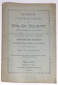 image of Women: a lecture delivered to women only by Mrs. Dr. Hulburt, on the present status of woman, physically, mentally, and spiritually, the Divine Law of True Harmonial Marriage. Marriage and divorce, unmentionable sins of imission and commision, with an introduction by Mrs. Dr. Richmond