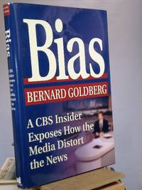 Bias: A CBS Insider Exposes How the Media Distort the News